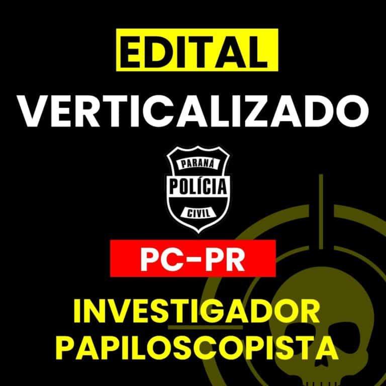 Edital Verticalizado investigador papiloscopista PCPR 1
