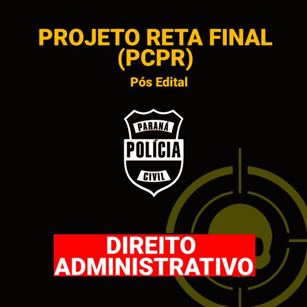 (Projeto Reta final - PCPR) Direito Administrativo - Pós Edital 1
